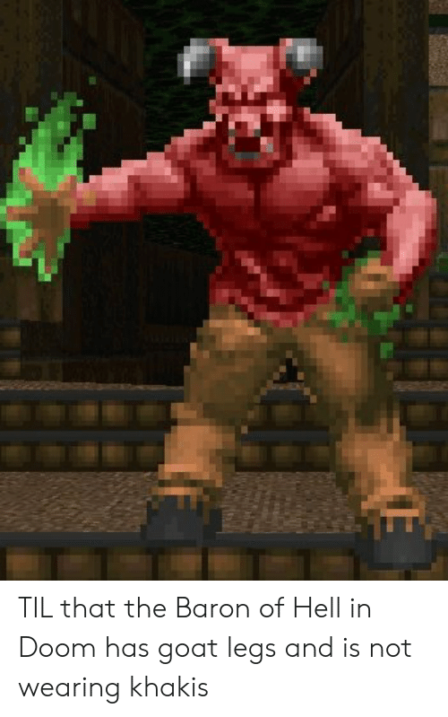 Goat, Hell, and Doom: TIL that the Baron of Hell in Doom has goat legs and is not wearing khakis