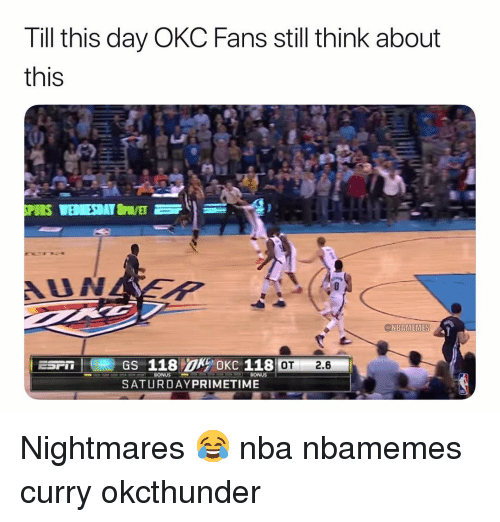Basketball, Nba, and Sports: Till this day OKC Fans still think about  this  OT 2.6  SATURDAYPRIMETIME Nightmares 😂 nba nbamemes curry okcthunder