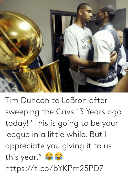 "Going To: Tim Duncan to LeBron after sweeping the Cavs 13 Years ago today!   ""This is going to be your league in a little while. But I appreciate you giving it to us this year.""  😂😂   https://t.co/bYKPm25PD7"