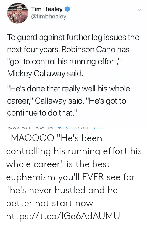 """Euphemism: Tim Healey  @timbhealey  To guard against further leg issues the  next four years, Robinson Cano has  """"got to control his running effort,""""  Mickey Callaway said.  """"He's done that really well his whole  career,"""" Callaway said. """"He's got to  continue to do that.""""  II LMAOOOO   """"He's been controlling his running effort his whole career"""" is the best euphemism you'll EVER see for """"he's never hustled and he better not start now"""" https://t.co/lGe6AdAUMU"""