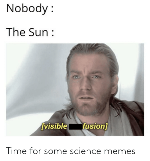 Some: Time for some science memes