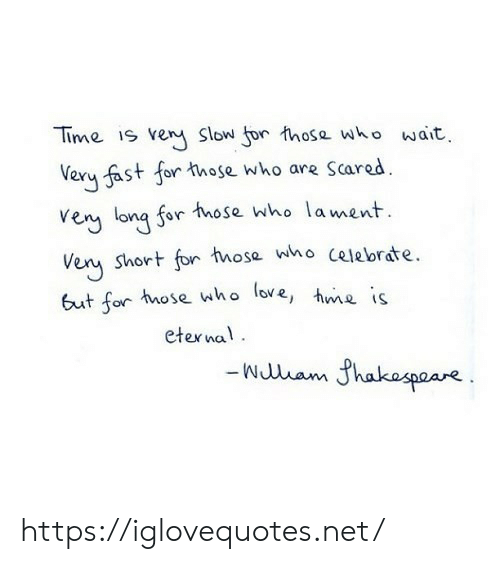 Love, Time, and Net: Time is veny Slow for those who wait  Very fast for those who are Scared  very lona for those who lament  short for those who celebrate  Veny  but for those who love, he is  eternal  Wuam hakaspaae https://iglovequotes.net/