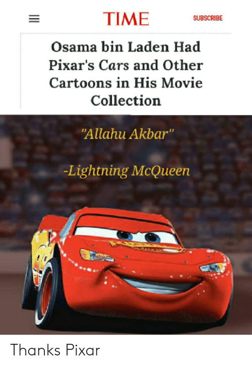 """Osama Bin: TIME  SUBSCRIBE  Osama bin Laden Had  Pixar's Cars and Other  Cartoons in His Movie  Collection  """"Allahu Akbar""""  -Lightning McQueen Thanks Pixar"""