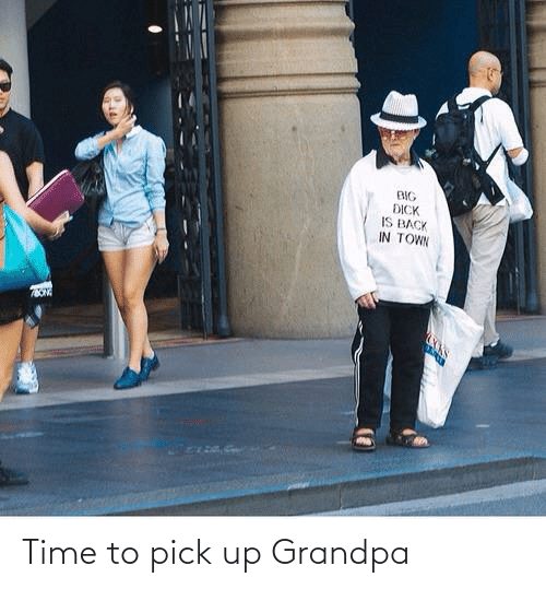 Grandpa: Time to pick up Grandpa