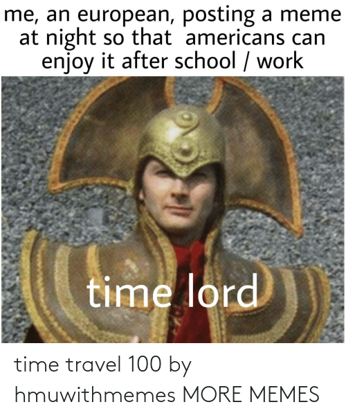 Travel: time travel 100 by hmuwithmemes MORE MEMES