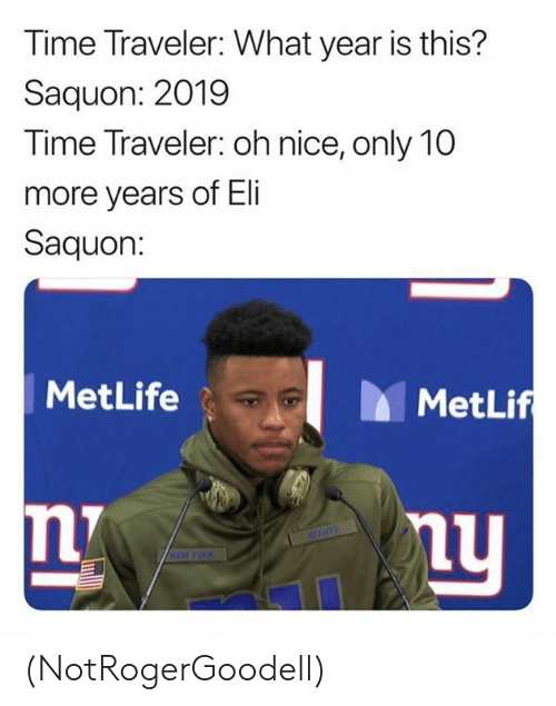 eli: Time Traveler: What year is this?  Saquon: 2019  Time Traveler: oh nice, only 10  more years of Eli  Saquon:  MetLife  MetLif  CANTS  HEW YORK (NotRogerGoodell)