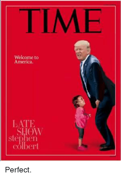 America, Stephen, and Time: TIME  Welcome to  America.  LATE  SHOW  stephen  colber Perfect.
