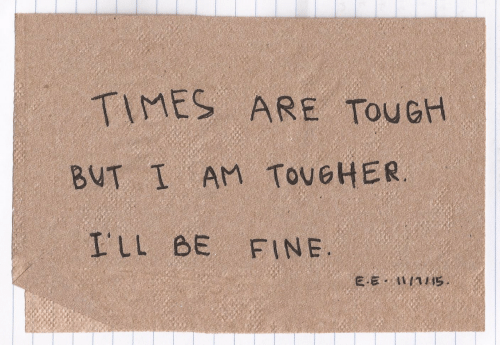 Tough, Times, and Fine: TIMES ARE TOUGH  BUT I AM ToveHER  I'LL BE FINE  E EI 15.