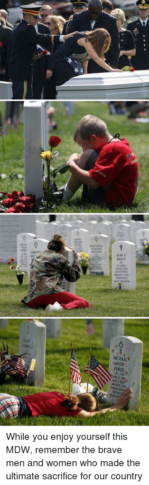 Memes, 🤖, and Us Army: TIMOTP  TAR  KURT E  KROUT  SRC  US ARMY  JAN 16  AUG 2005  BRONIE STAR  ORATION  RAO FREEDOM   COLEY  J  UMERELL  MICHAEL  AVERY  PURSEL  APR 14 1988  MAY 6 BRONTE STAR  PURPLE HEAR  OPERAT  IRA0l EP While you enjoy yourself this MDW, remember the brave men and women who made the ultimate sacrifice for our country