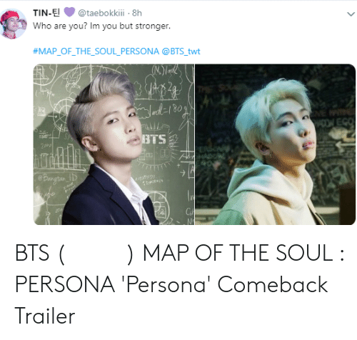 Bts, Persona, and Map: TIN-E@taebokkii 8h  Who are you? Im you but stronger  #MAP-OF-THE-SOUL-PERSONA @BTS twt  BTS BTS (방탄소년단) MAP OF THE SOUL : PERSONA 'Persona' Comeback Trailer