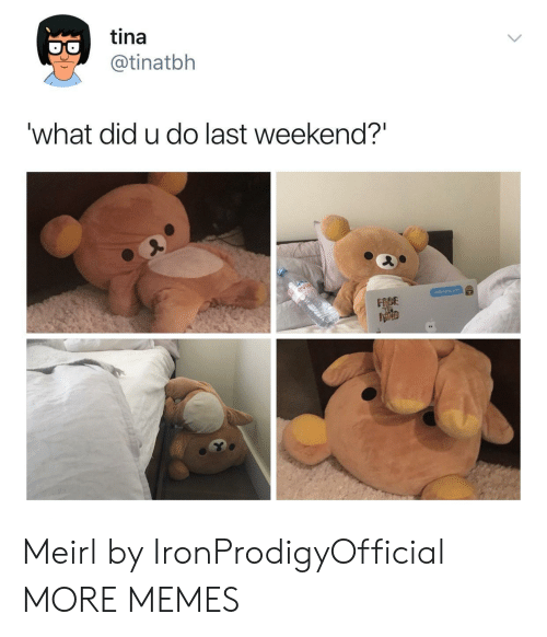 "Dank, Memes, and Target: tina  @tinatbh  what did u do last weekend?""  DE Meirl by IronProdigyOfficial MORE MEMES"