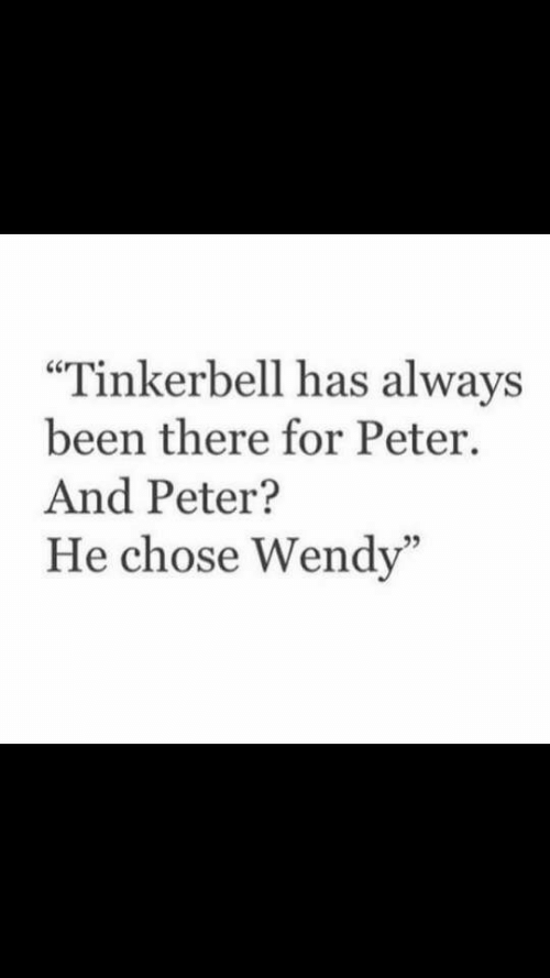 """wendy: """"Tinkerbell has always  been there for Peter  And Peter?  He chose Wendy'  95"""