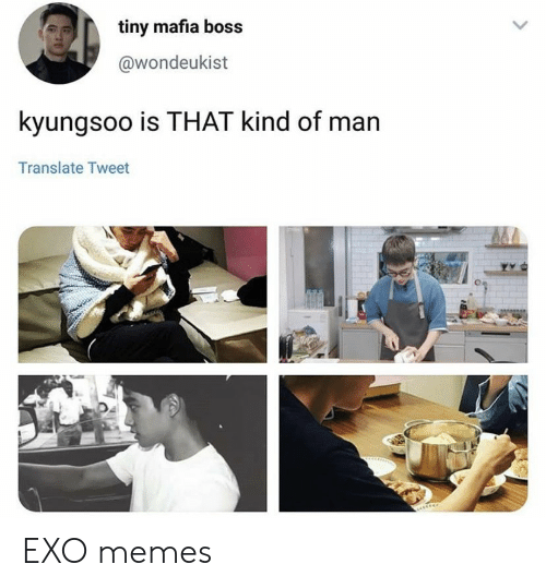 Memes, Translate, and Exo: tiny mafia boss  @wondeukist  kyungsoo is THAT kind of man  Translate Tweet EXO memes
