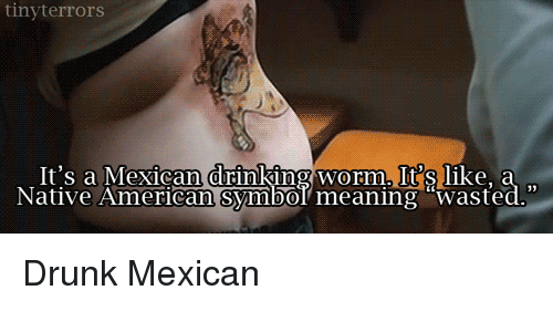 25 best memes about mexican drinking worm mexican drinking