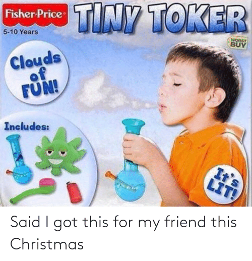 It's lit: TINY TOKER  Fisher Price  WORST  BUY  5-10 Years  Clouds  of  FÜN!  Includes:  It's  LIT! Said I got this for my friend this Christmas