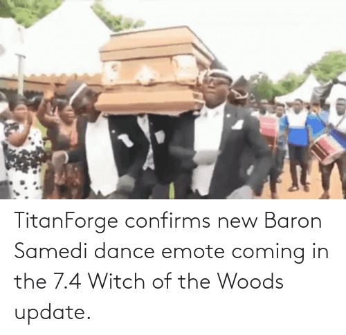 Coming In: TitanForge confirms new Baron Samedi dance emote coming in the 7.4 Witch of the Woods update.