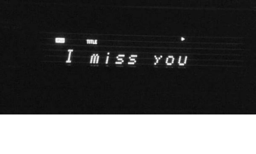 You, Miss, and I Miss You: TITLE  I miss you