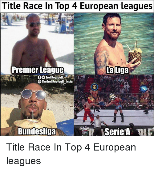 Memes, Premier League, and La Liga: Title Race In Top 4 European leagues  Premier League  La  Liga  TheTrolFootball Insta  Bundesliga Title Race In Top 4 European leagues