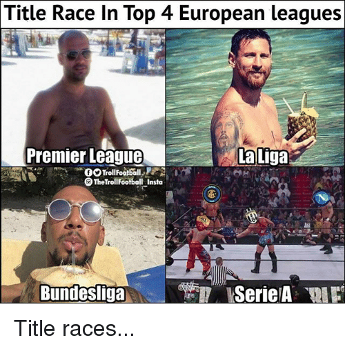 Memes, Premier League, and La Liga: Title Race In Top 4 European leagues  Premier League  La  Liga  The Trollfootball Insta  Bundesliga  SerieA Title races...