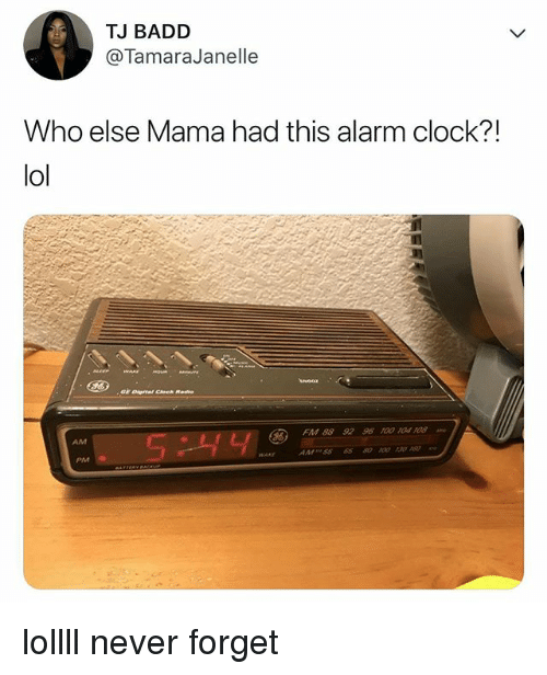 Clock, Lol, and Alarm: TJ BADD  @TamaraJanelle  Who else Mama had this alarm clock?!  lol  et Dignal Cloeh Reio  FM 88 92 96 100104108  S :시부。  AM  PM lollll never forget