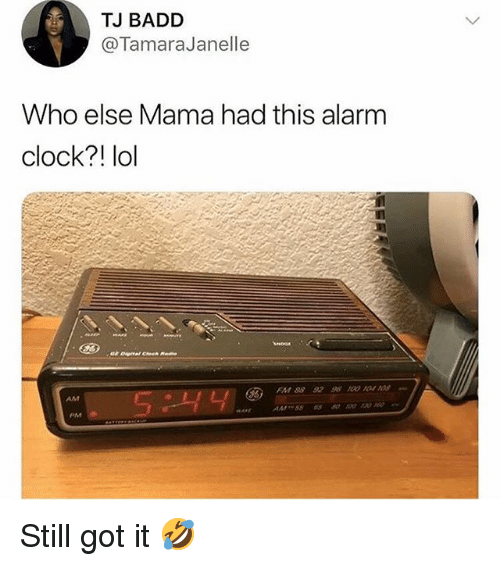 Clock, Lol, and Memes: TJ BADD  @TamaraJanelle  Who else Mama had this alarm  clock?! lol Still got it 🤣