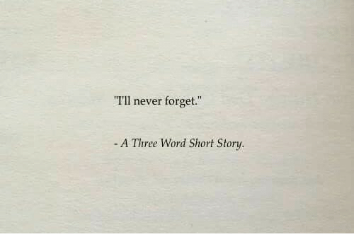 Word, Never, and Three: Tll never forget.  - A Three Word Short Story.