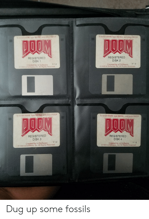Reserved: TMII  To install Do0M, type INSTALL and press ENTER  stal 00M, type INSTALL and press tNTER  REGISTERED  DISK 1  REGISTERED  DISK 2  V 1.2  V1.2  Created by id Software  Created by id Software  1993 id Software, Inc. All Rights Reserved  郊3  Sotware, Inc All Rights Reserved  To install D00M、type INSTALL and press ENTER  To install DOOM, type INSTALL and press ENTER  REGISTERED  DISK 3  Created by id Software  REGISTERED  DISK 4  Created by id Software  V1.2  V1.2  ©1993 id Software. Inc. All Rights Reserved  ©1993 id Software, Inc. All Rights Reserved Dug up some fossils