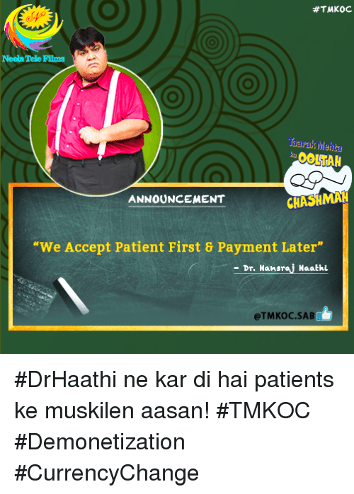 "fid:  #TMKOC.  Neeb Tele FIDs  OLTAH  ANNOUNCEMENT  CHASH  ""We Accept Patient First 8 Payment Later""  Dr. Hans  Haathi  @TMKOC SAB #DrHaathi ne kar di hai patients ke muskilen aasan! #TMKOC #Demonetization #CurrencyChange"