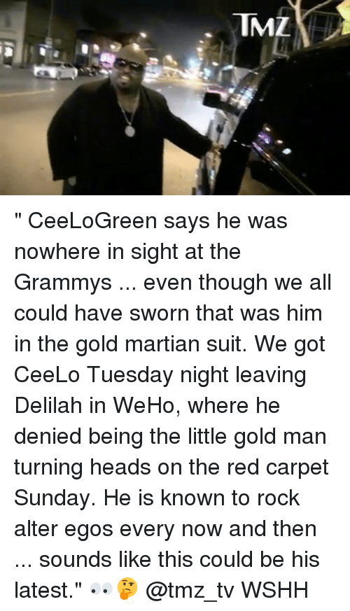 "The Littl: TML "" CeeLoGreen says he was nowhere in sight at the Grammys ... even though we all could have sworn that was him in the gold martian suit. We got CeeLo Tuesday night leaving Delilah in WeHo, where he denied being the little gold man turning heads on the red carpet Sunday. He is known to rock alter egos every now and then ... sounds like this could be his latest."" 👀🤔 @tmz_tv WSHH"