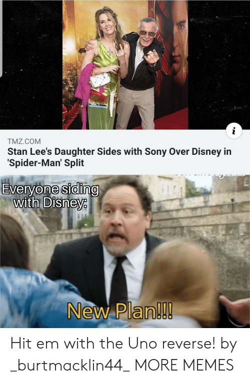 Dank, Disney, and Hit 'Em: TMZ.COM  Stan Lee's Daughter Sides with Sony Over Disney in  Spider-Man' Split  Everyone siding  with Disneye  New Plan!!! Hit em with the Uno reverse! by _burtmacklin44_ MORE MEMES