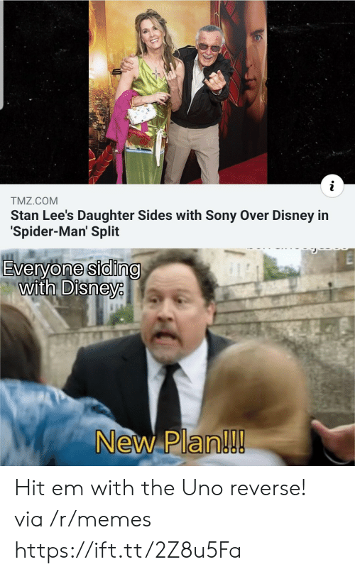 Disney, Hit 'Em, and Memes: TMZ.COM  Stan Lee's Daughter Sides with Sony Over Disney in  Spider-Man' Split  Everyone siding  with Disneye  New Plan!!! Hit em with the Uno reverse! via /r/memes https://ift.tt/2Z8u5Fa