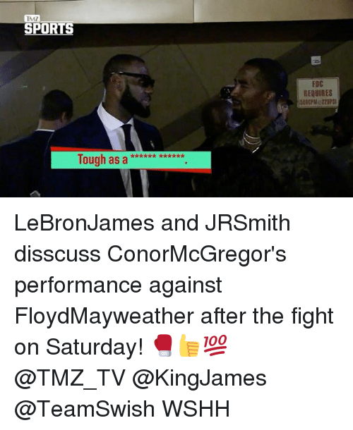 Sportsing: TMZ  SPORTS  FOC  REQUIRES  e se e e k* kk*x  lough as LeBronJames and JRSmith disscuss ConorMcGregor's performance against FloydMayweather after the fight on Saturday! 🥊👍💯 @TMZ_TV @KingJames @TeamSwish WSHH