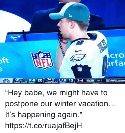 """lar: tNEL  cro  rfa  PHI 20  LAR 13 3rd 10:28 1NFL.com  12 """"Hey babe, we might have to postpone our winter vacation… It's happening again."""" https://t.co/ruajafBejH"""