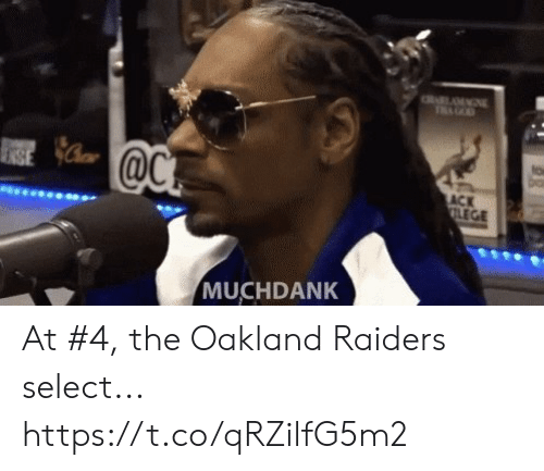 Oakland Raiders, Sports, and Raiders: to  ACK  LEGE  MUCHDANK At #4, the Oakland Raiders select... https://t.co/qRZilfG5m2