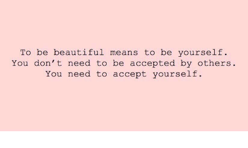 Beautiful, Accepted, and Means: To be beautiful means to be yourself  You don't need to be accepted by others  You need to accept yourself