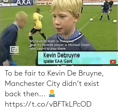 kevin: To be fair to Kevin De Bruyne, Manchester City didn't exist back then... 🤷♂️ https://t.co/vBFTkLPcOD