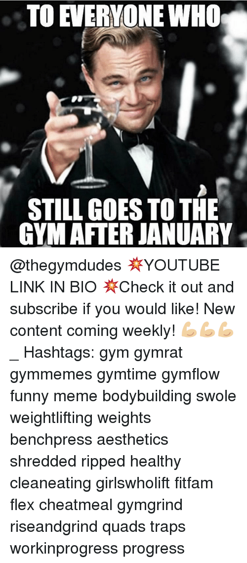 Flexing, Memes, and Swole: TO EVERYONE WHO  STILL GOES TO THE  GYM AFTER JANUARY @thegymdudes 💥YOUTUBE LINK IN BIO 💥Check it out and subscribe if you would like! New content coming weekly! 💪🏼💪🏼💪🏼 _ Hashtags: gym gymrat gymmemes gymtime gymflow funny meme bodybuilding swole weightlifting weights benchpress aesthetics shredded ripped healthy cleaneating girlswholift fitfam flex cheatmeal gymgrind riseandgrind quads traps workinprogress progress