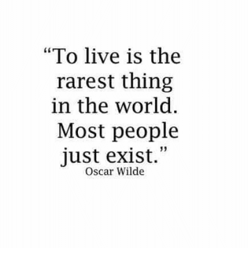 """Rarest: """"To live is the  in the world  just exist.""""  rarest thing  Most people  Oscar Wilde"""