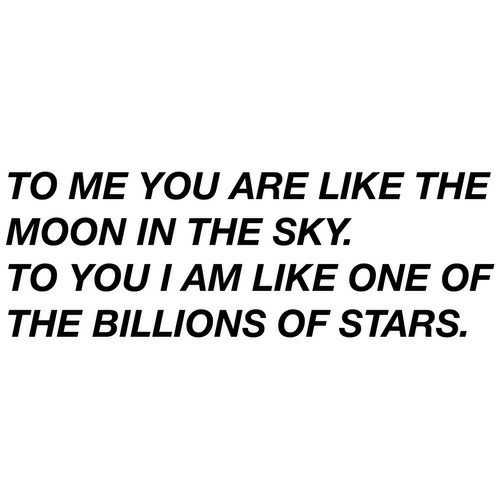 Billions: TO ME YOU ARE LIKE THE  MOON IN THE SKY.  TO YOU I AM LIKE ONE OF  THE BILLIONS OF STARS.