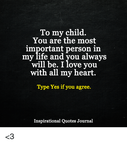 To My Child You Are The Most Important Person In Mmy Life And You