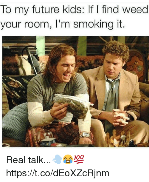 Future, Smoking, and Weed: To my future kids: If I find weed  your room, I'm smoking it. Real talk...💨😂💯 https://t.co/dEoXZcRjnm