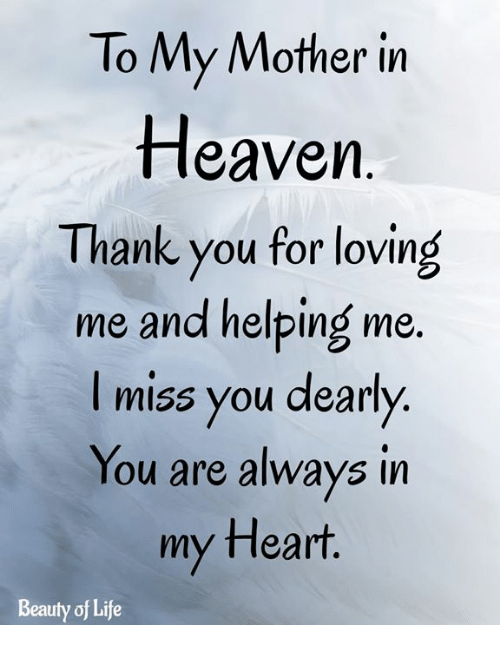 Heaven, Life, and Memes: To My Mother in  Heaven  Thank you for loving  me and helping me  I miss you dearly  You are always in  my fleart  Beauty of Life