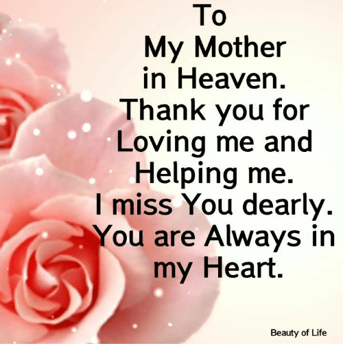Heaven, Life, and Memes: To  My Mother  in Heaven.  Thank you for  Loving me and  Helping me  I miss You dearly.  You are Always in  my Heart.  Beauty of Life