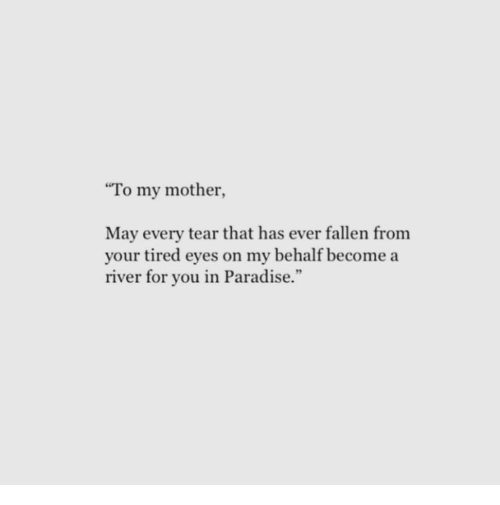 """Paradise, Mother, and Fallen: To my mother,  May every tear that has ever fallen from  your tired eyes on my behalf become a  river for you in Paradise."""""""