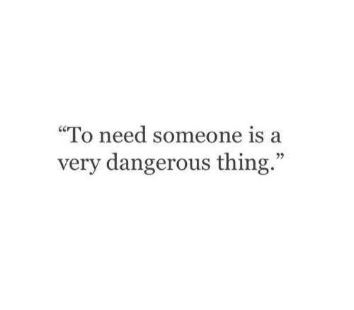 """Thing, Someone, and  Need: """"To need someone is a  very dangerous thing.""""  95"""