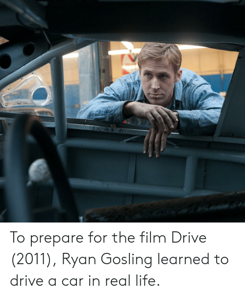 Ryan Gosling: To prepare for the film Drive (2011), Ryan Gosling learned to drive a car in real life.