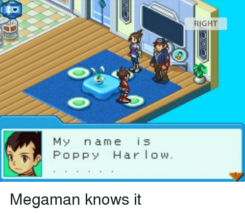 Megaman, Poppy, and Name: to  RIGHT  My name is  PoPPy Har low