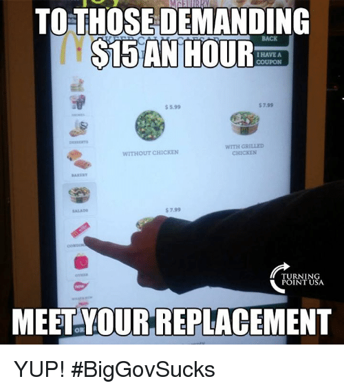 Memes, Chicken, and 🤖: TO THOSE DEMANDING  S15  I HAVE A  COUPON  $ 5.99  s 7.99  WITH GRI D  CHICKEN  WITHOUT CHICKEN  AXER  ALADS  $ 7.99  TURNING  POINT USA  MEET YOUR REPLACEMENT YUP! #BigGovSucks