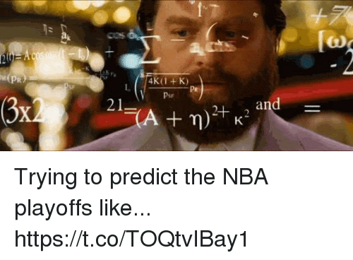 Memes, Nba, and Nba Playoffs: [to  Ts  COs  L.  Pr  Psr Trying to predict the NBA playoffs like... https://t.co/TOQtvIBay1