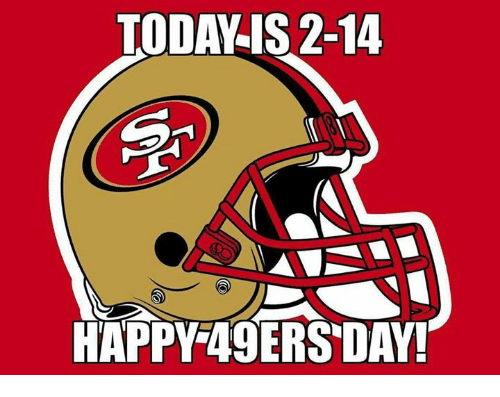 49er: TODA IS 2-14  HAPPY 49ERS DAY!